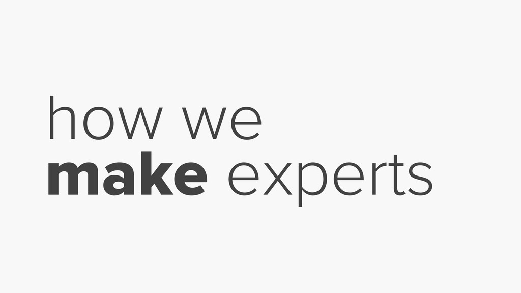 how we make experts