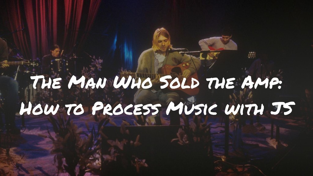The Man Who Sold the Amp: How to Process Music ...