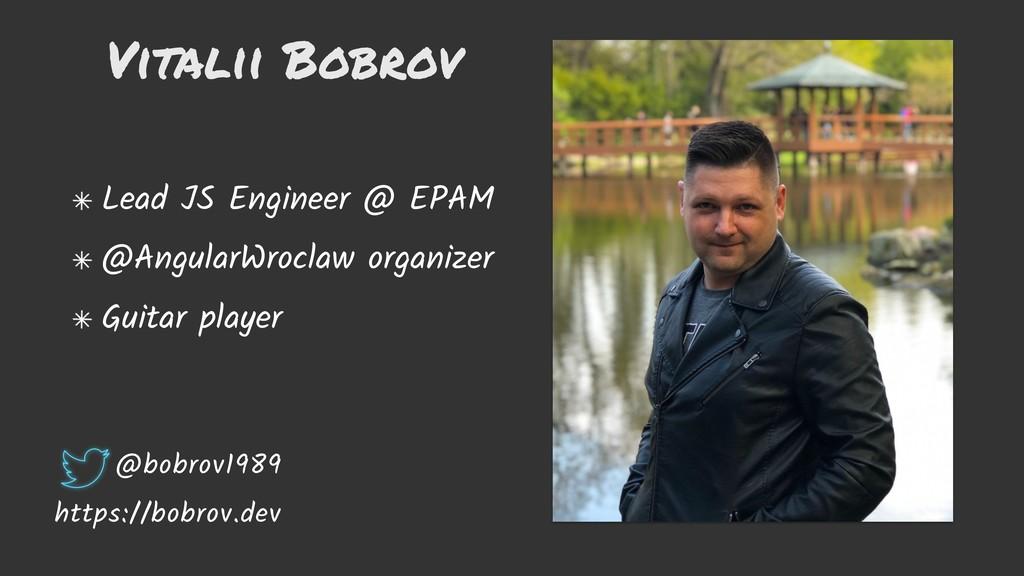 Vitalii Bobrov Lead JS Engineer @ EPAM @Angular...