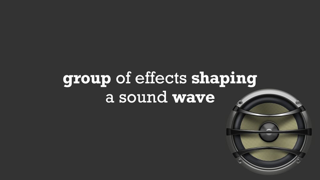 group of effects shaping a sound wave