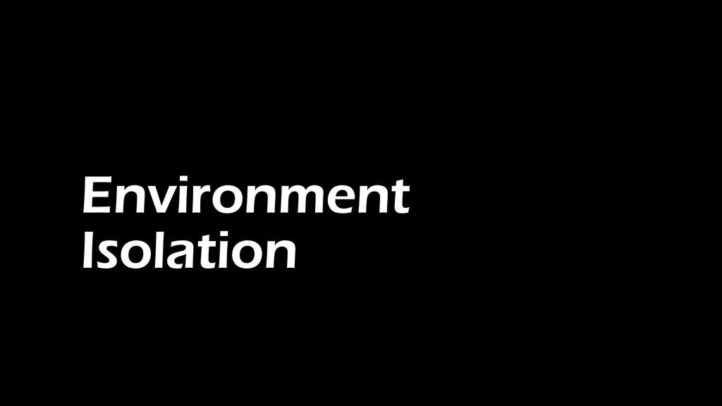 Environment Isolation