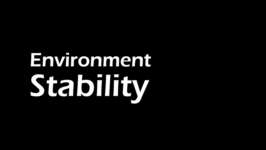 Environment Stability