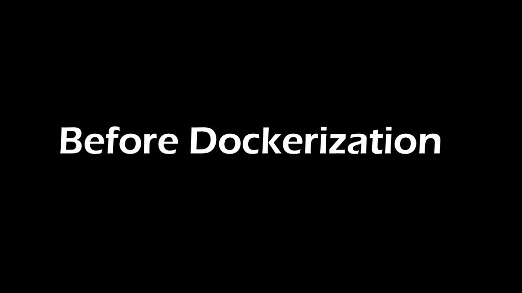 Before Dockerization