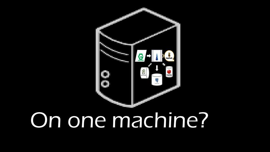 On one machine?