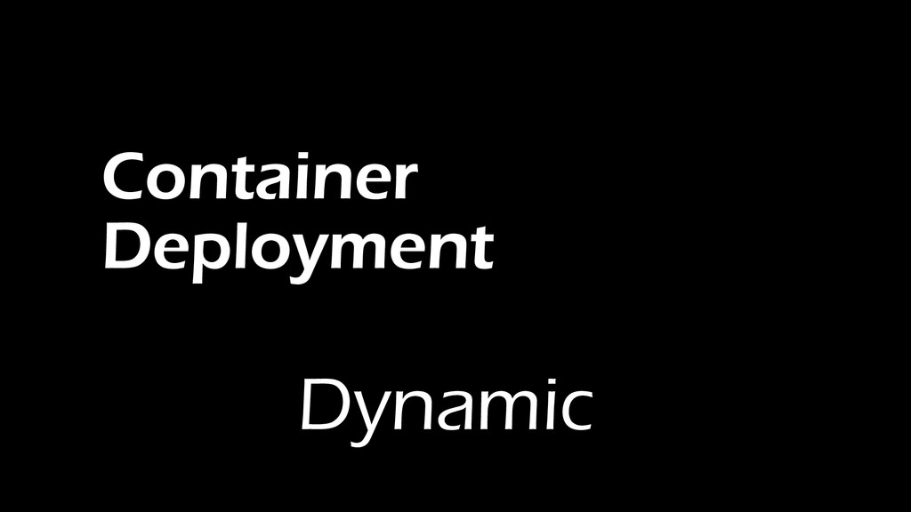 Container Deployment Dynamic
