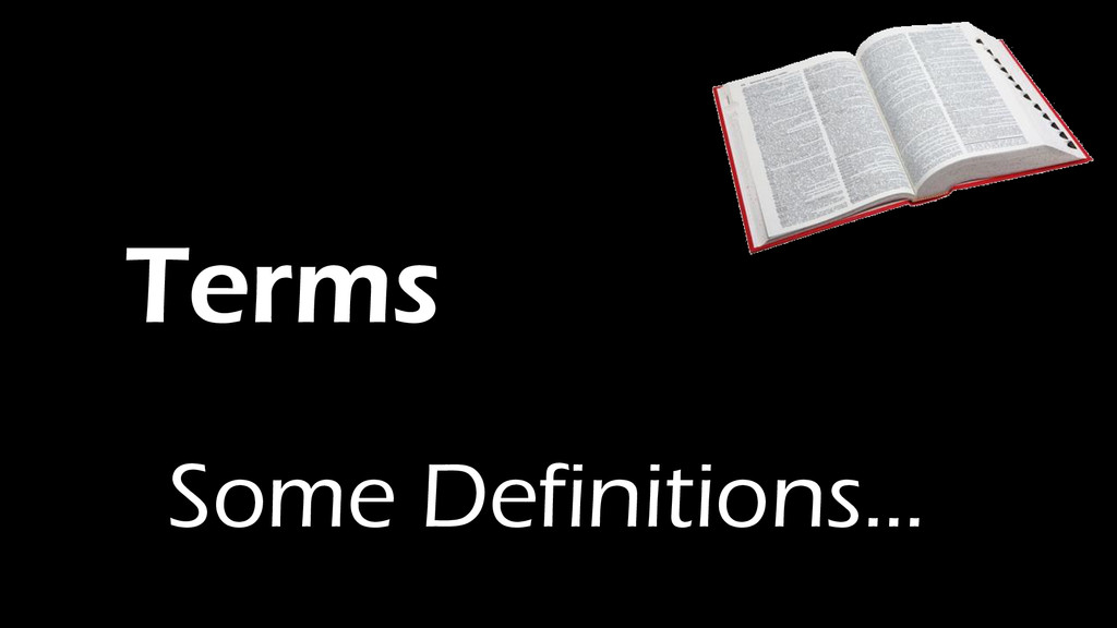 Terms Some Definitions…