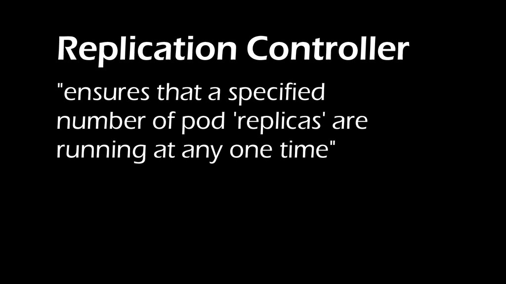 """Replication Controller """"ensures that a specifie..."""