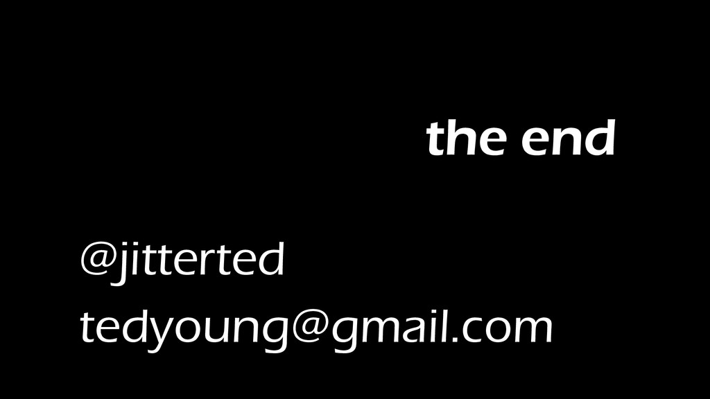 the end @jitterted tedyoung@gmail.com