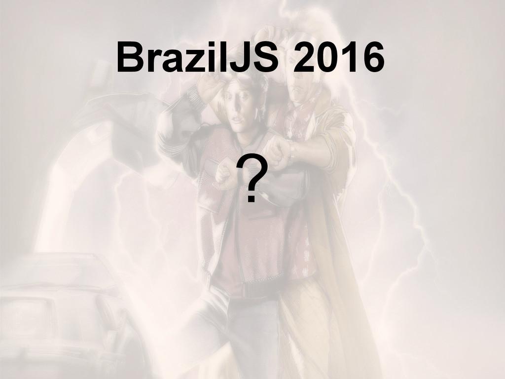 BrazilJS 2016 ?