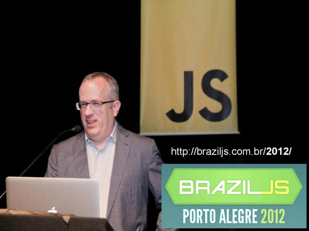 http://braziljs.com.br/2012/