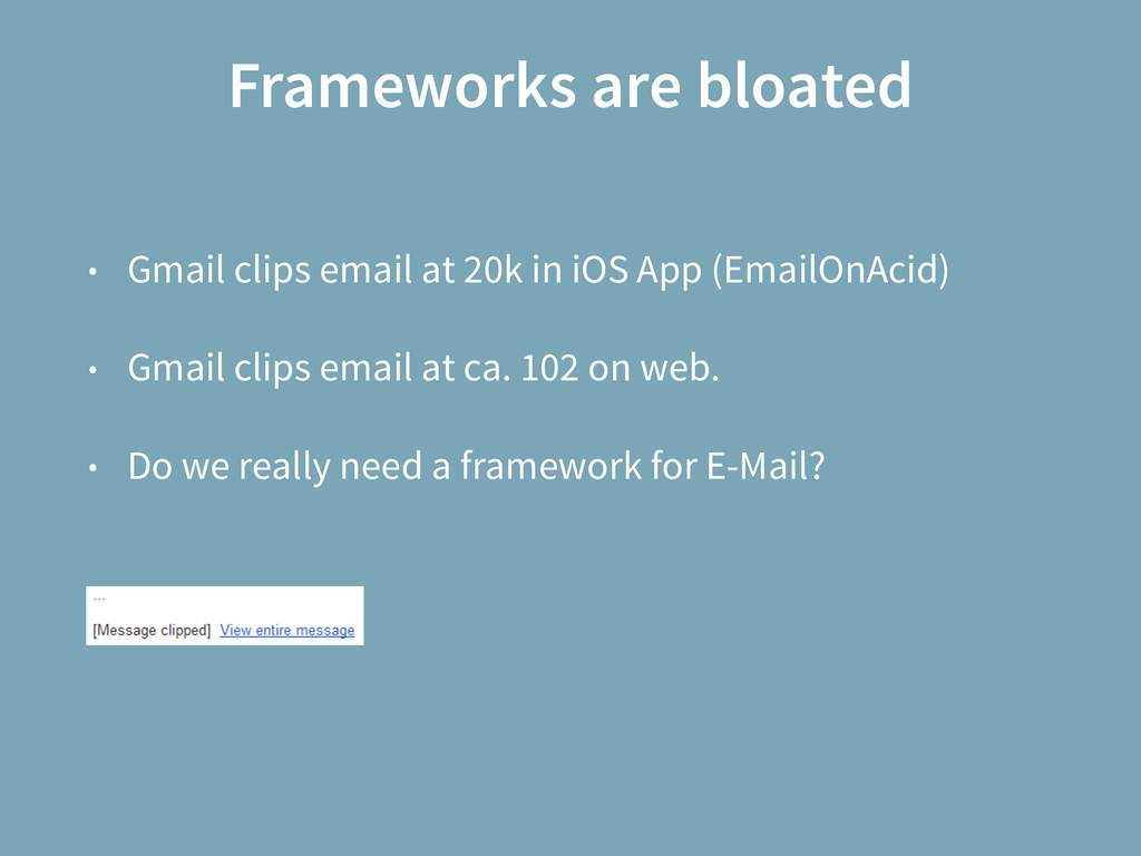Frameworks are bloated • Gmail clips email at 2...
