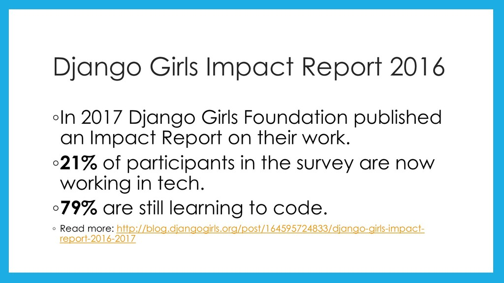 Django Girls Impact Report 2016 ◦In 2017 Django...