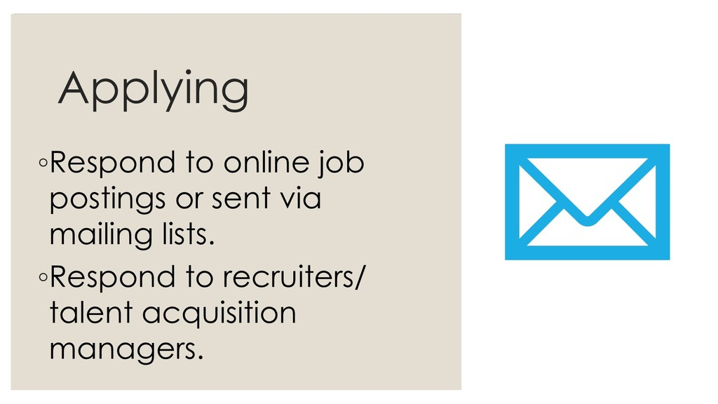 Applying ◦Respond to online job postings or sen...