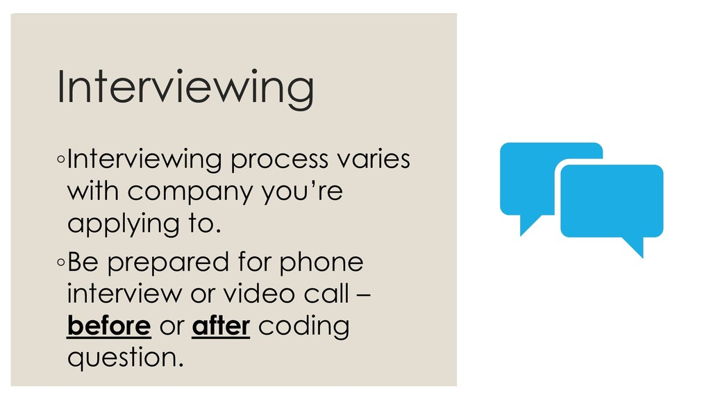 Interviewing ◦Interviewing process varies with ...