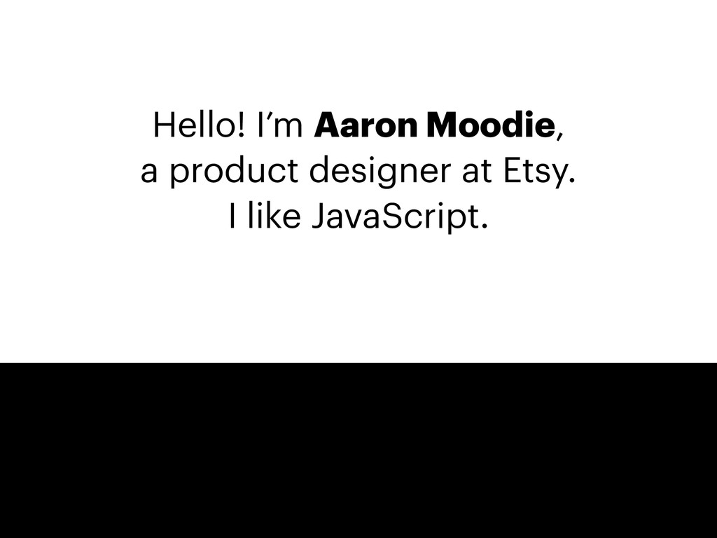 Hello! I'm Aaron Moodie, a product designer at ...