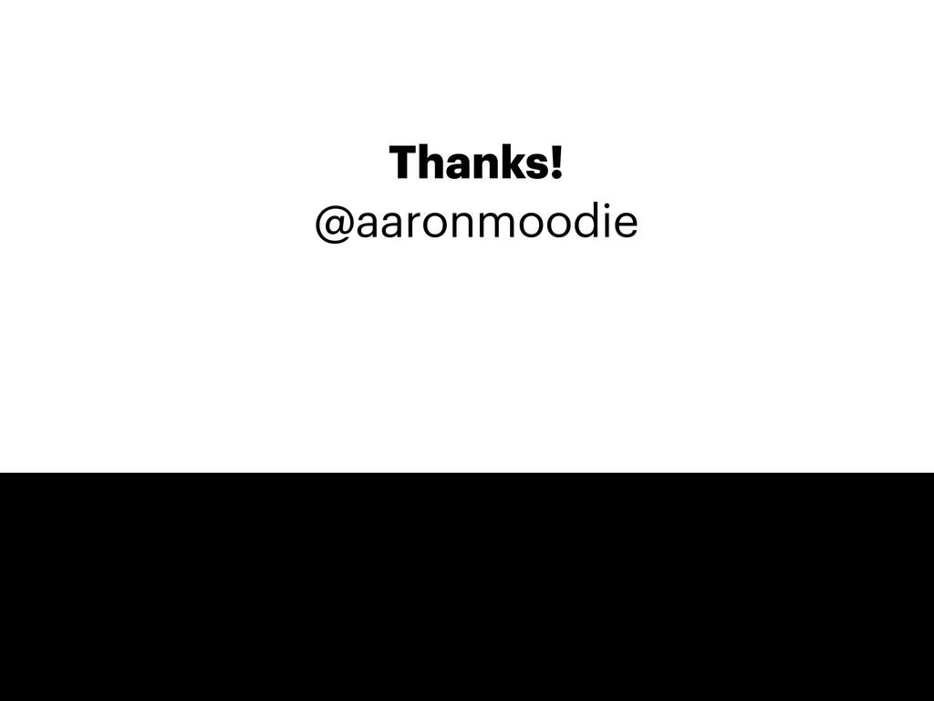 Thanks! @aaronmoodie