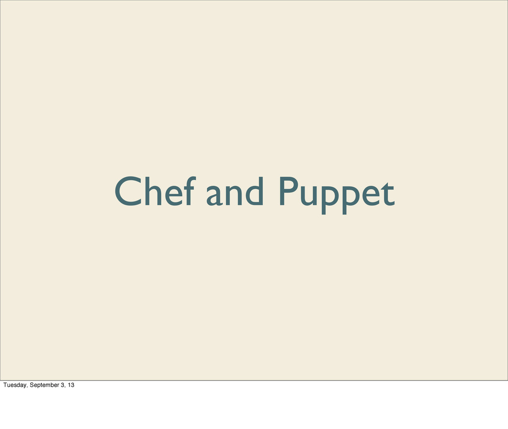 Chef and Puppet Tuesday, September 3, 13