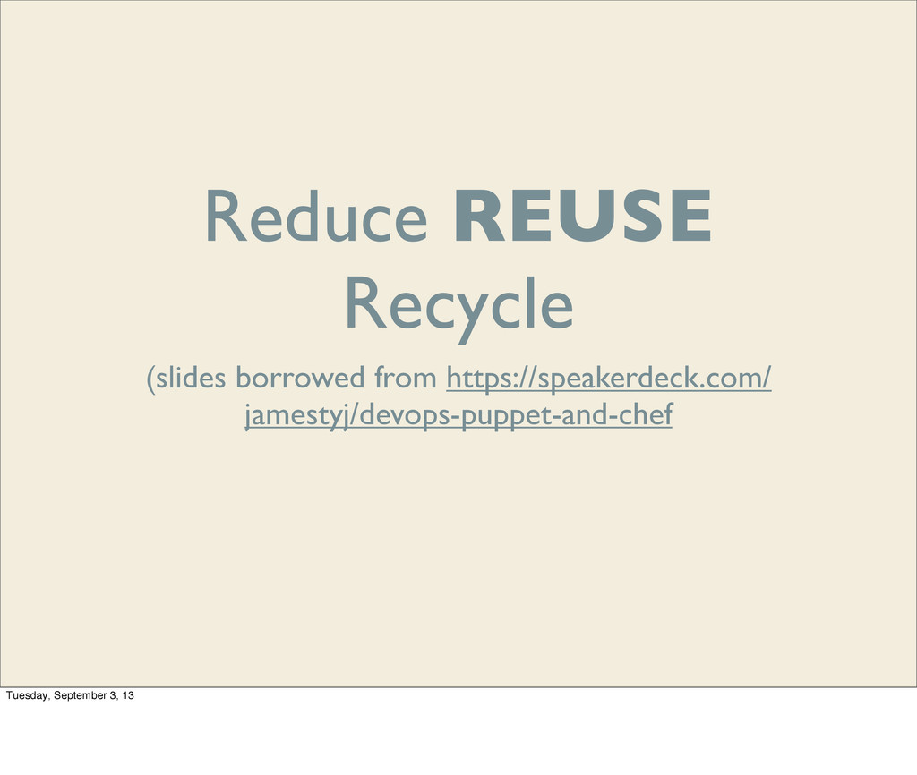 Reduce REUSE Recycle (slides borrowed from http...