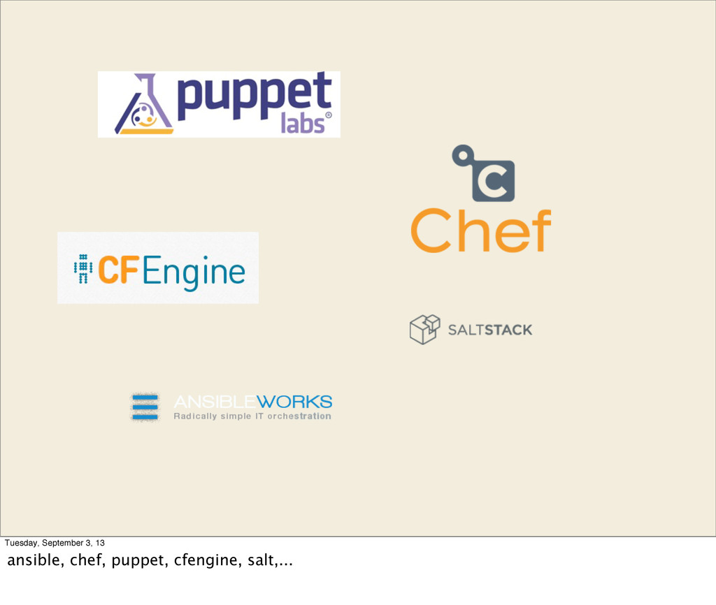 Tuesday, September 3, 13 ansible, chef, puppet,...
