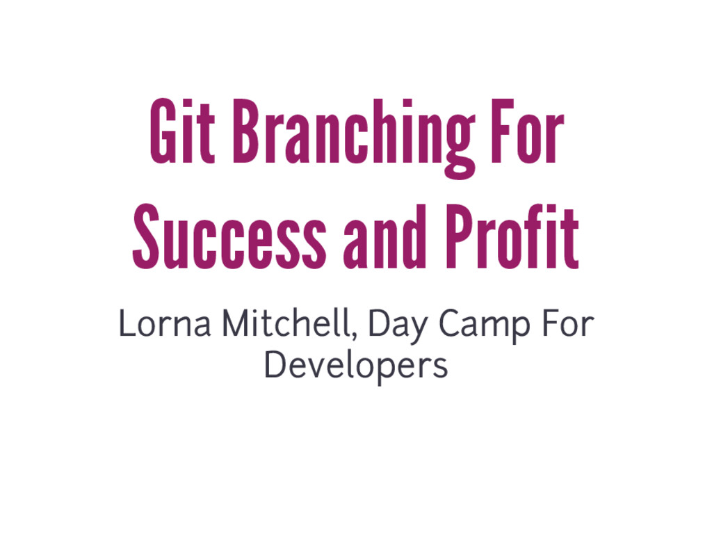 Git Branching For Success and Profit Lorna Mitc...
