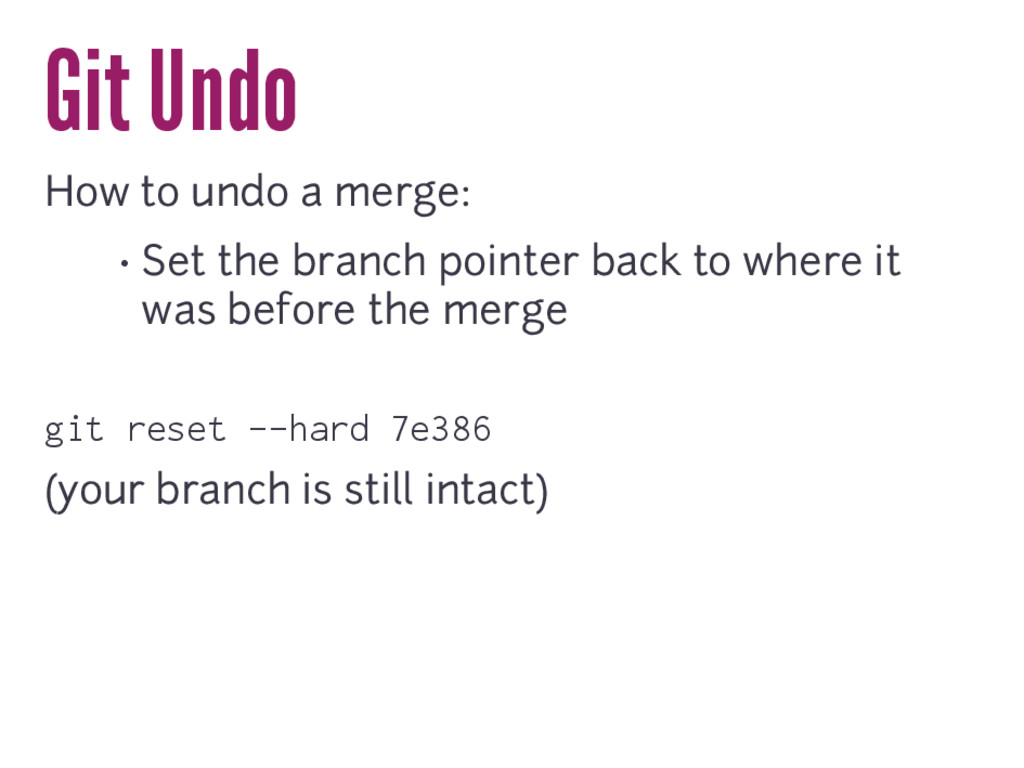 Git Undo How to undo a merge: • Set the branch ...