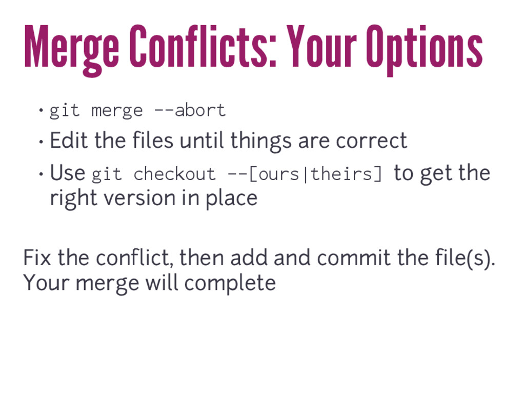 Merge Conflicts: Your Options • git merge --abo...
