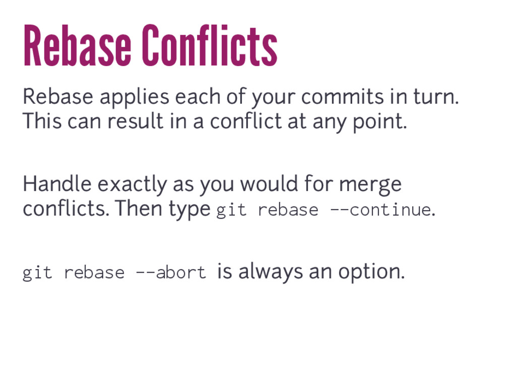 Rebase Conflicts Rebase applies each of your co...