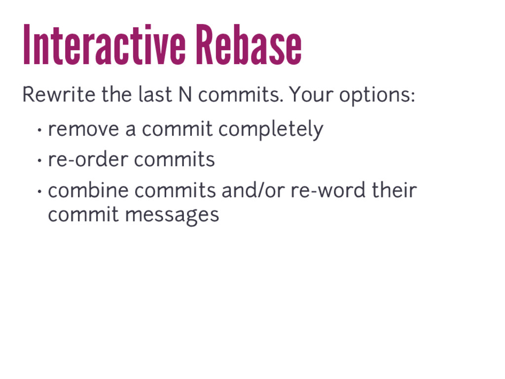 Interactive Rebase Rewrite the last N commits. ...