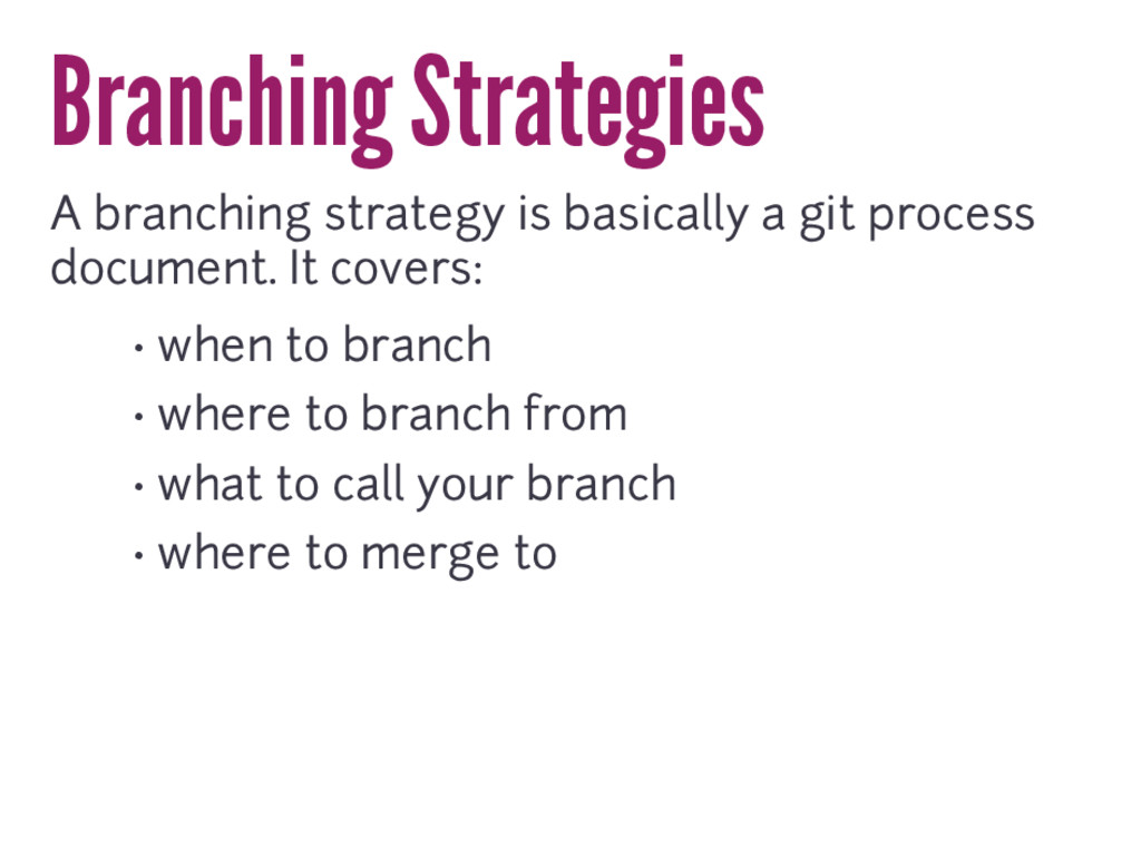 Branching Strategies A branching strategy is ba...