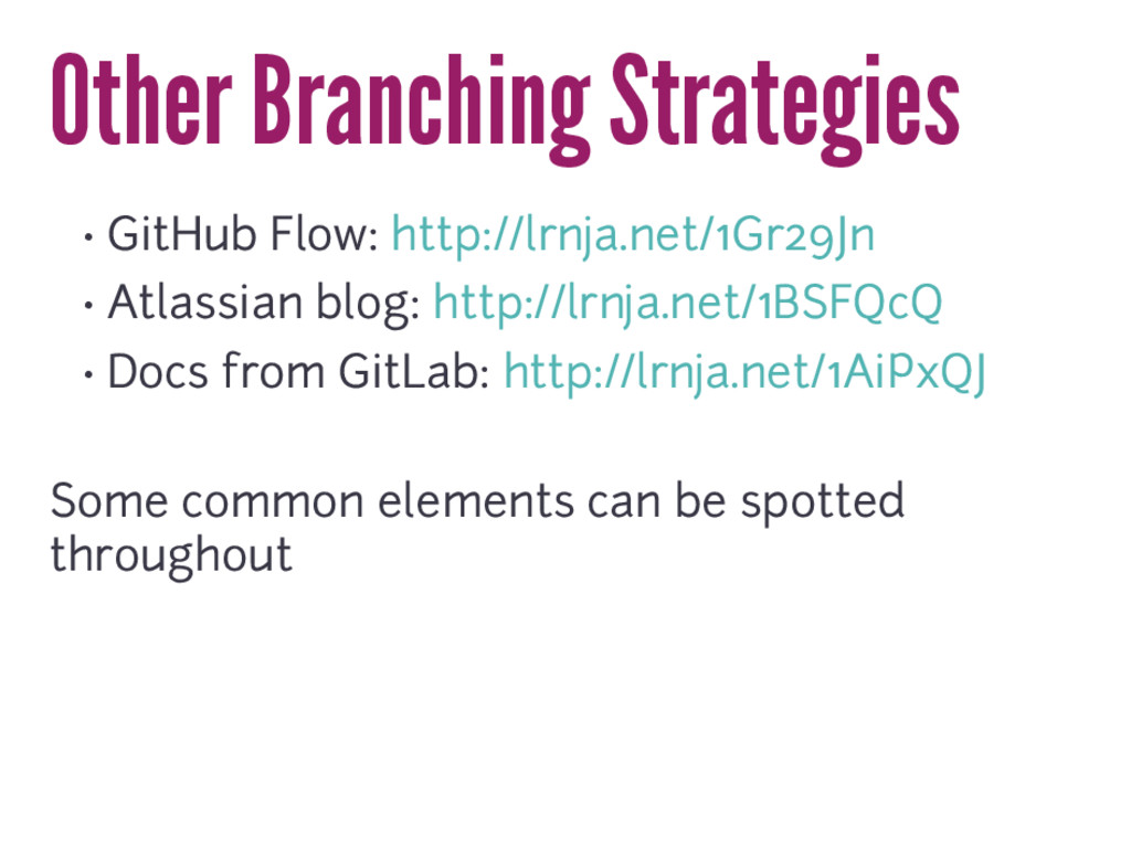 Other Branching Strategies • GitHub Flow: http:...