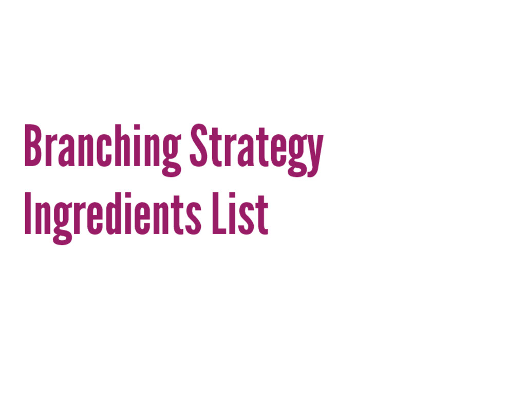 Branching Strategy Ingredients List