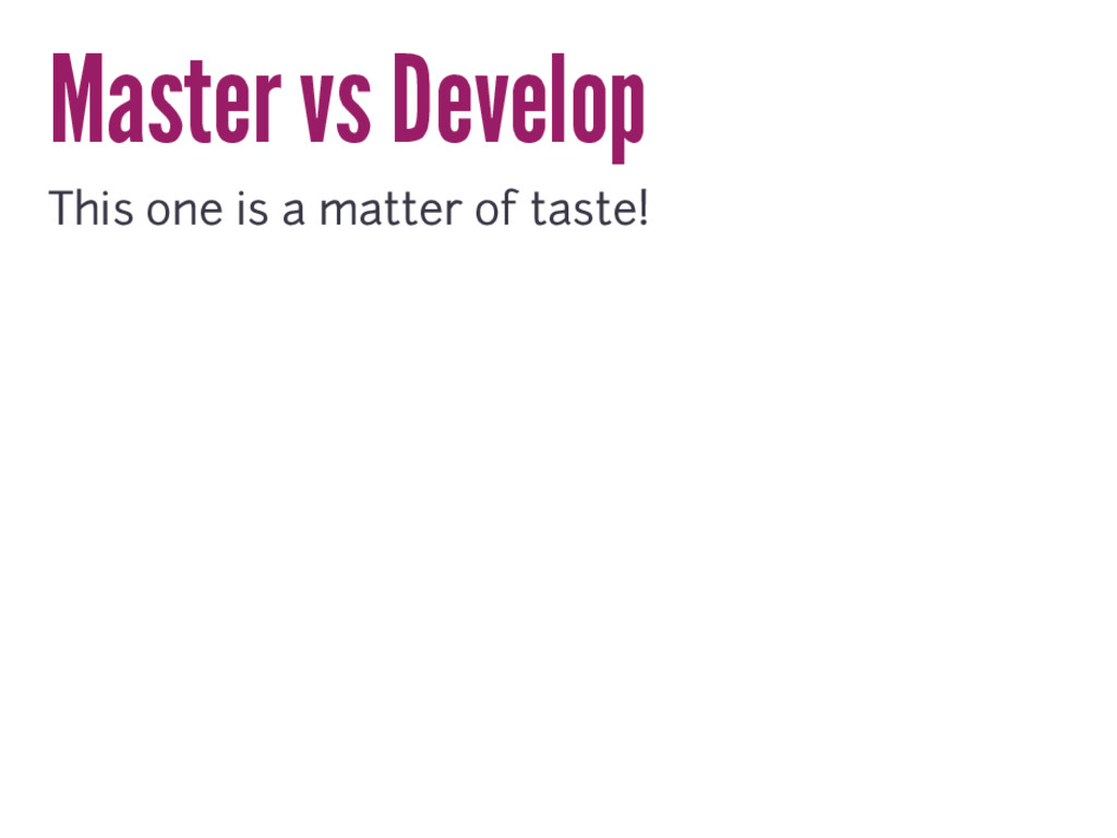 Master vs Develop This one is a matter of taste!