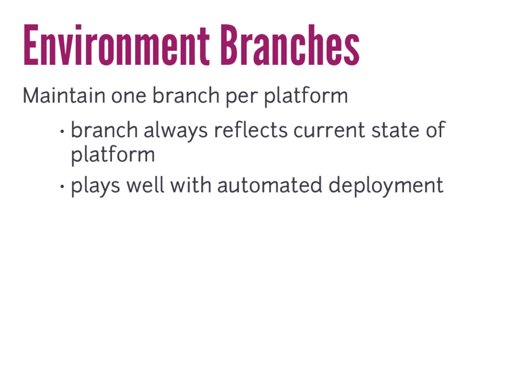 Environment Branches Maintain one branch per pl...