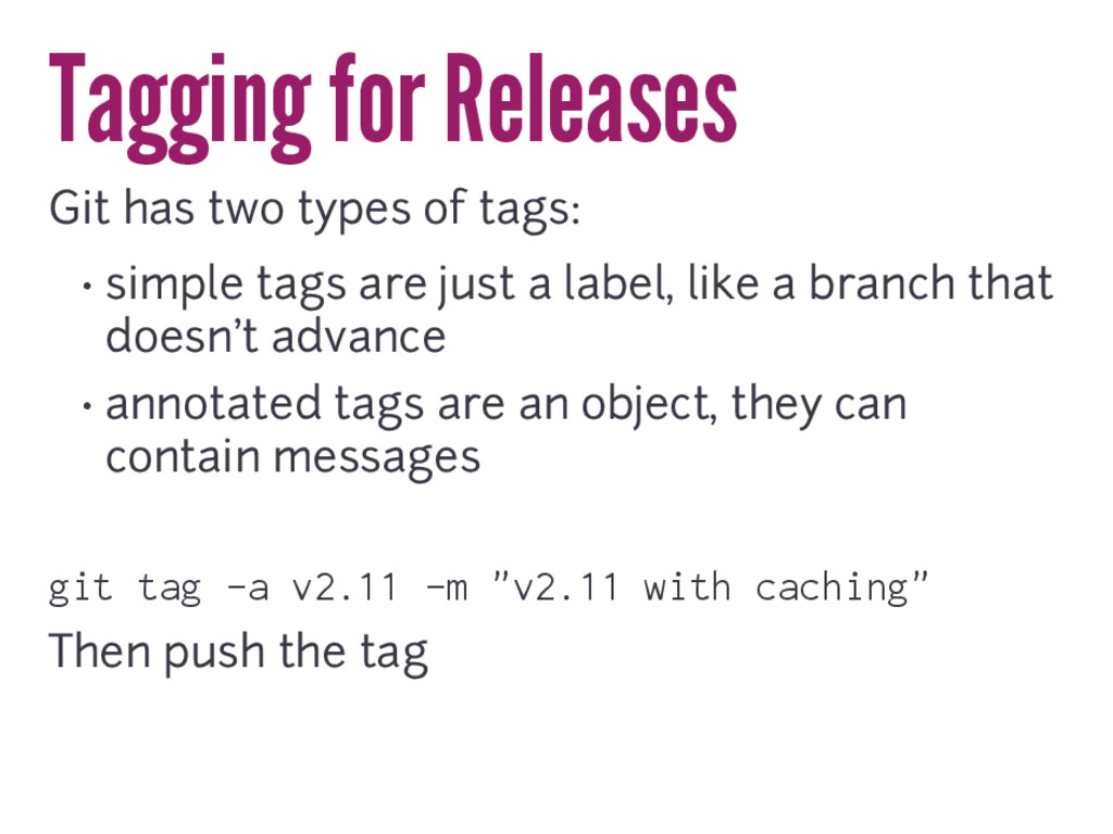 Tagging for Releases Git has two types of tags:...