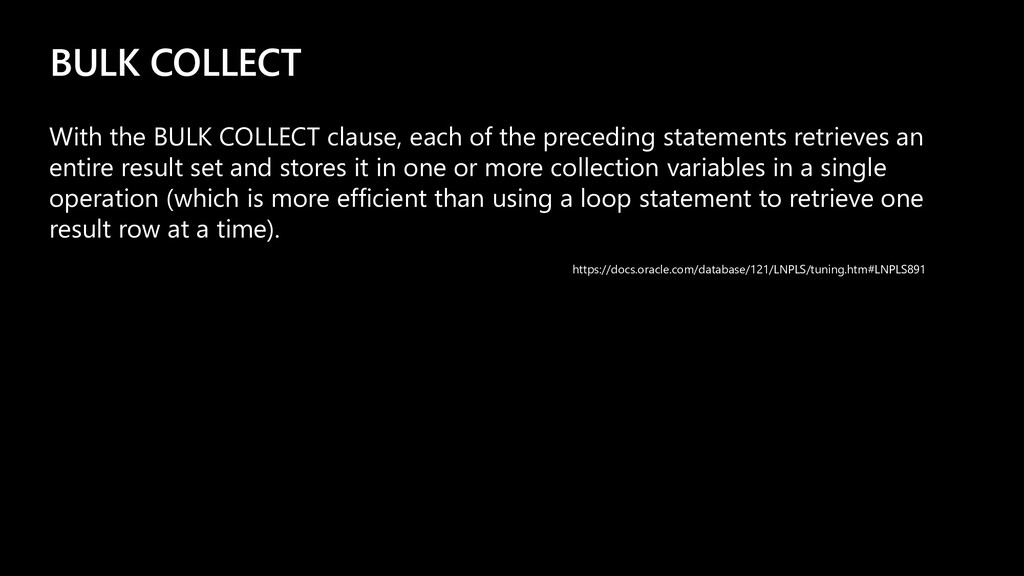 BULK COLLECT With the BULK COLLECT clause, each...