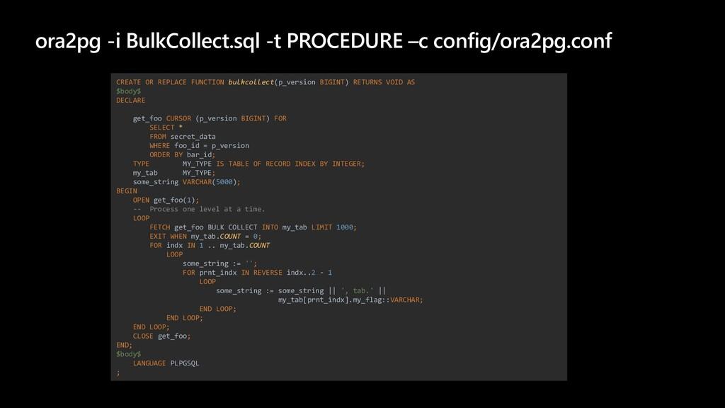 ora2pg -i BulkCollect.sql -t PROCEDURE –c confi...