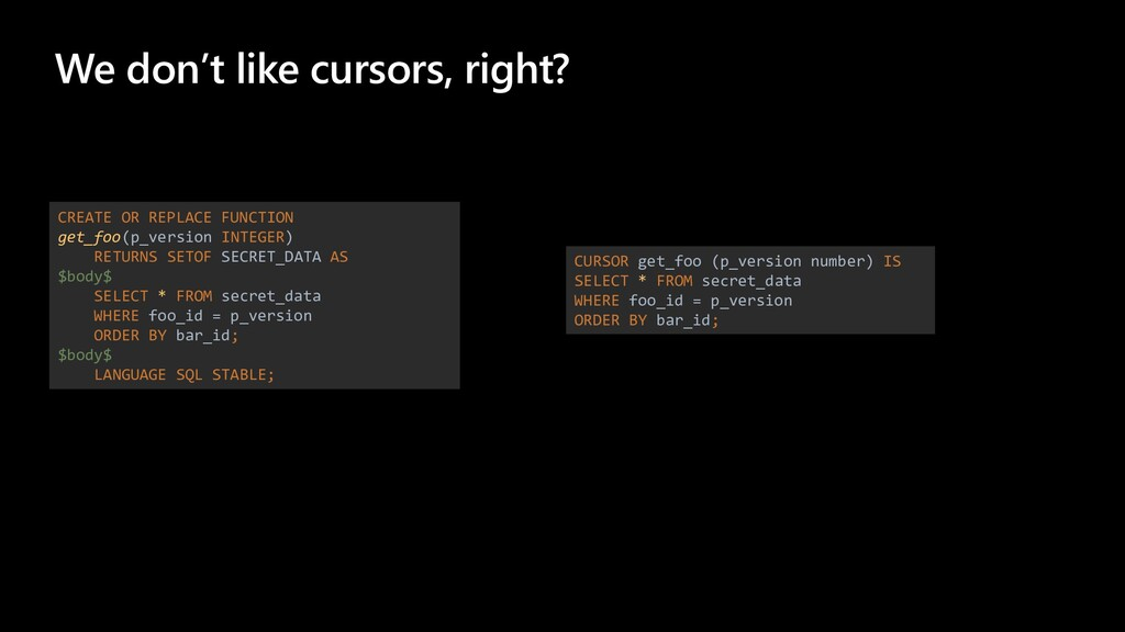 We don't like cursors, right? CREATE OR REPLACE...