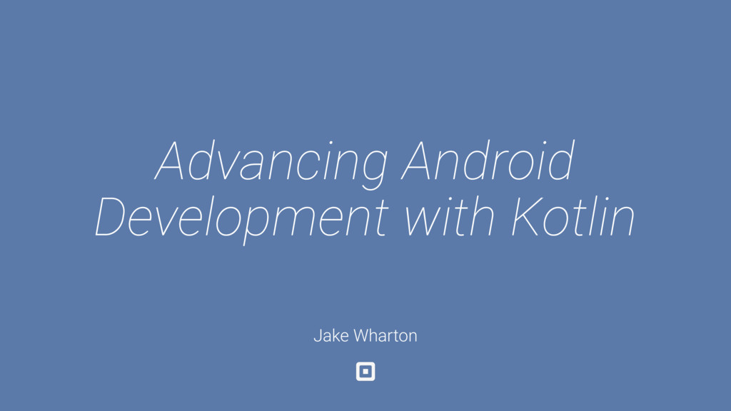 Advancing Android Development with Kotlin Jake ...