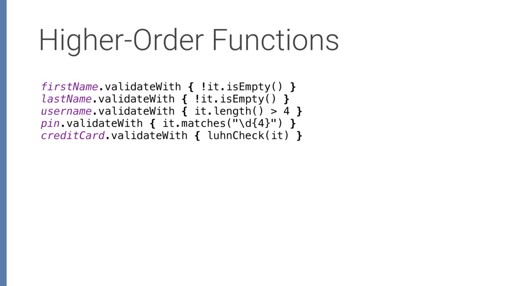 Higher-Order Functions firstName.validateWith {...