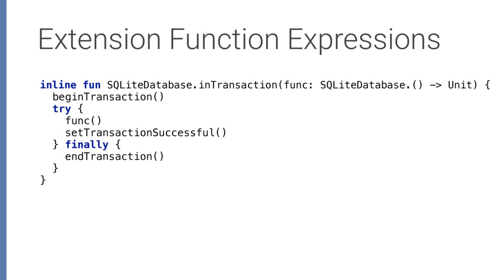 Extension Function Expressions inline fun SQLit...