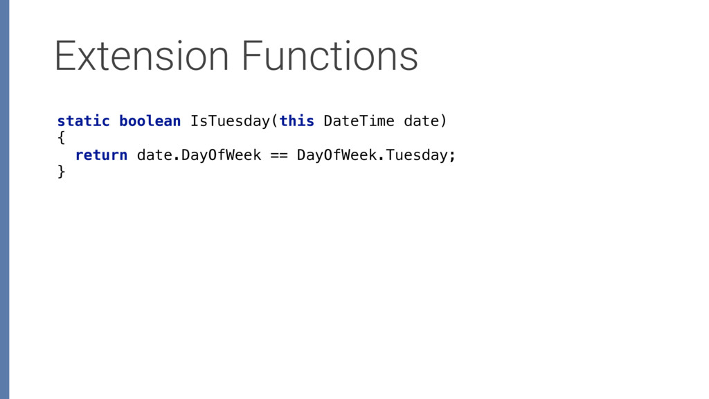 Extension Functions static boolean IsTuesday(th...