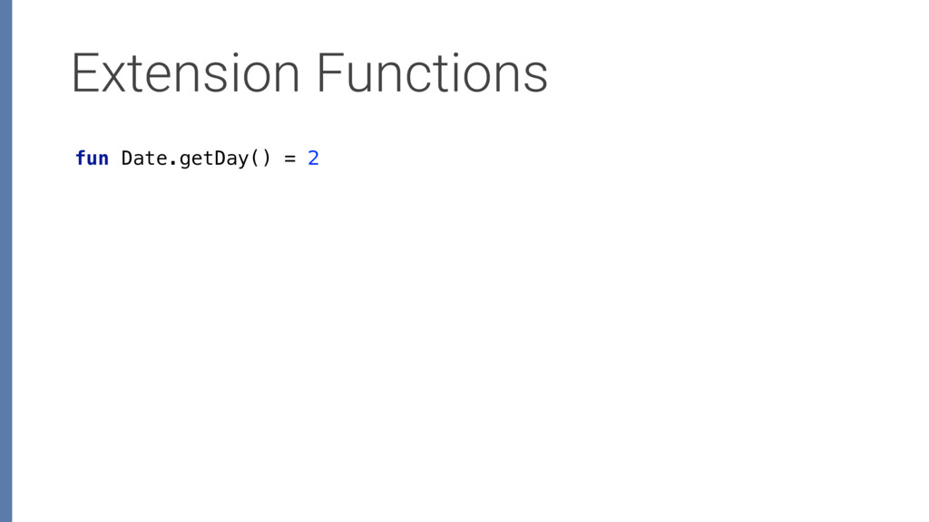 Extension Functions fun Date.getDay() = 2