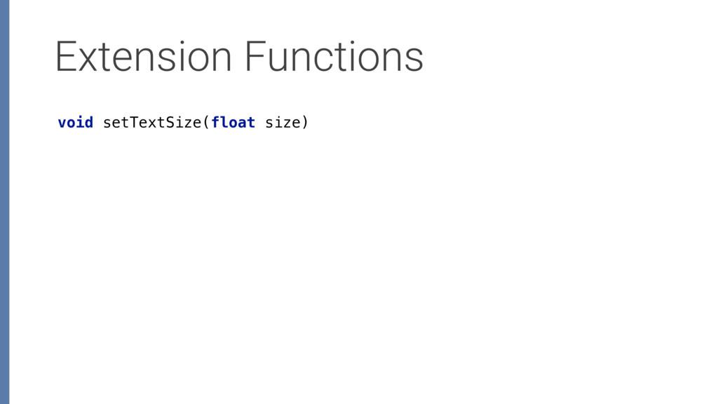 Extension Functions void setTextSize(float size)