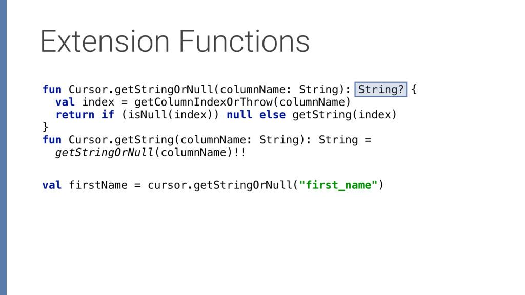 Extension Functions fun Cursor.getStringOrNull(...