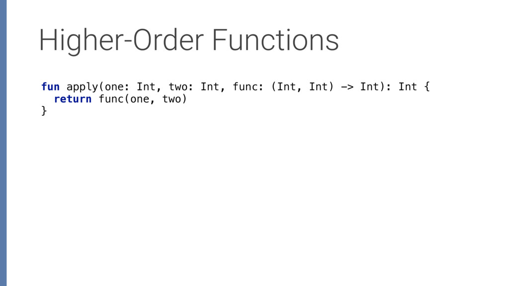 Higher-Order Functions fun apply(one: Int, two:...