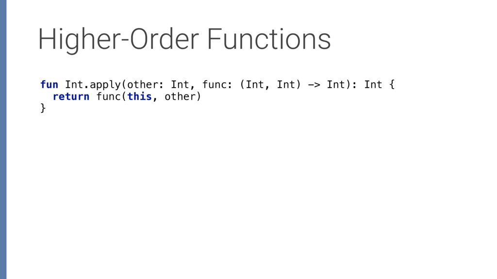 Higher-Order Functions fun Int.apply(other: Int...