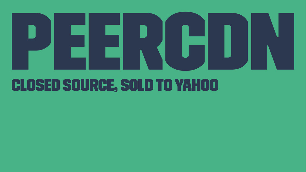 PeerCDN Closed source, sold to Yahoo