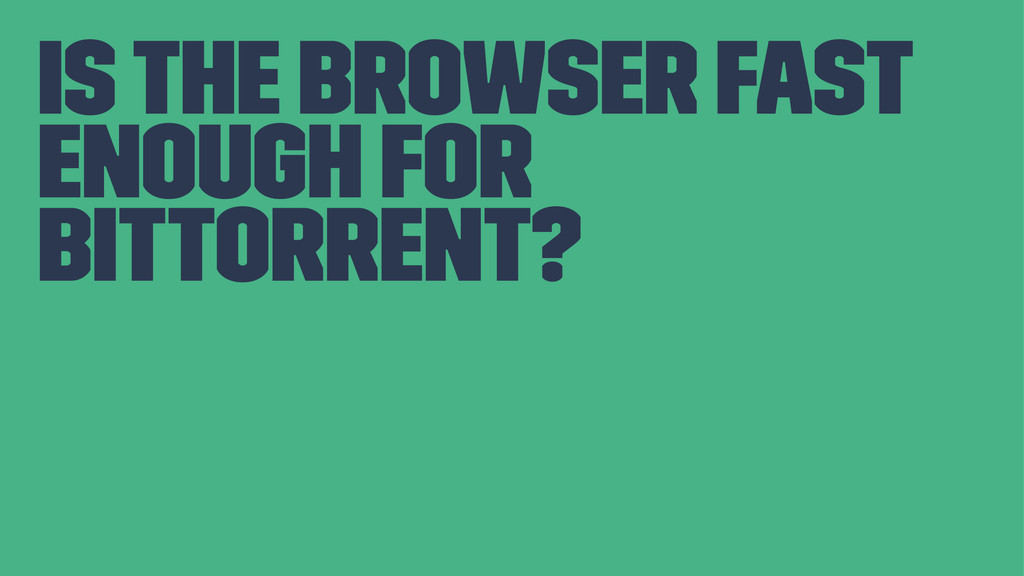Is the browser fast enough for BitTorrent?