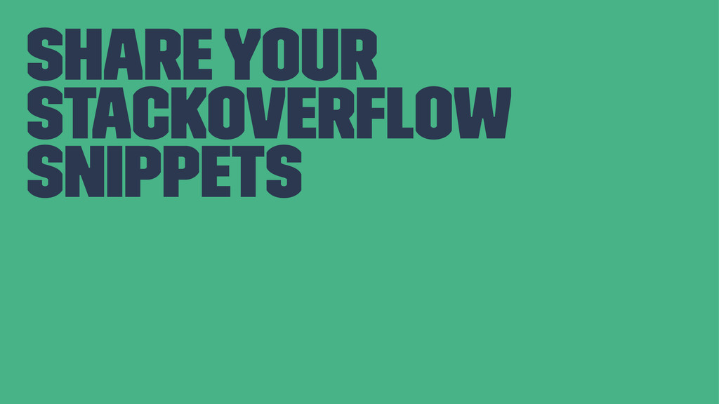 share your stackoverflow snippets