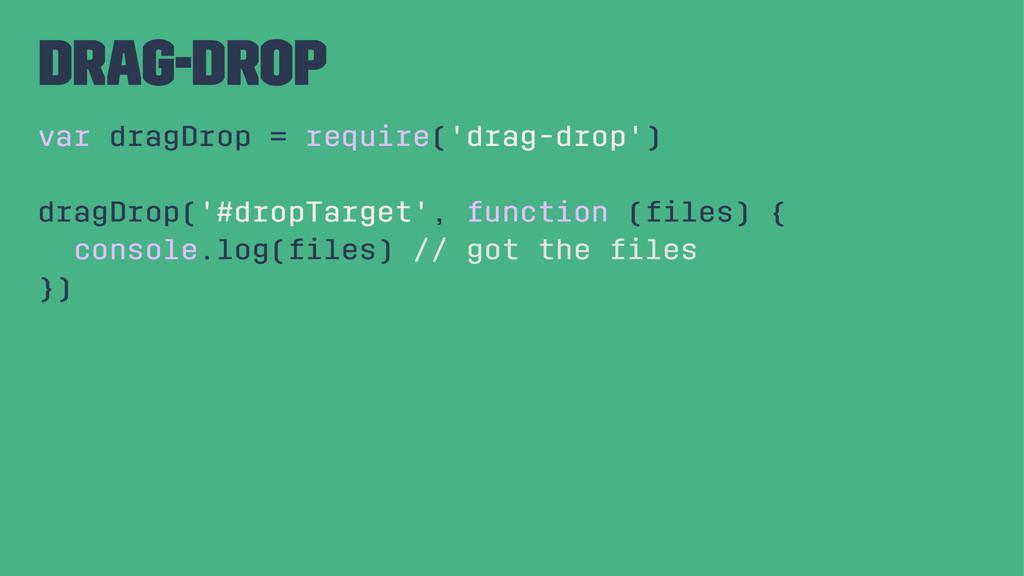 drag-drop var dragDrop = require('drag-drop') d...